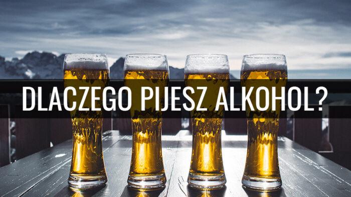 Dlaczego pijesz alkohol