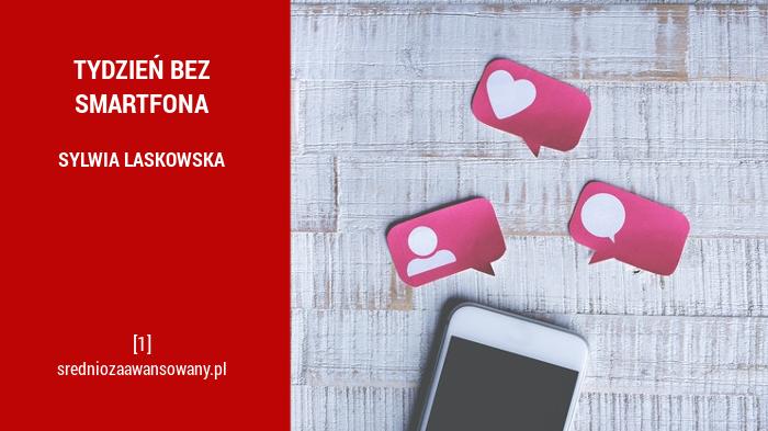 Tydzień bez smartfona - Sylwia Laskowska